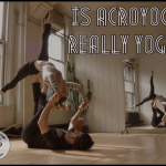 Is AcroYoga Really Yoga?